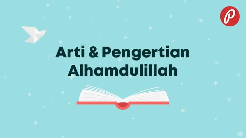 Arti & Pengertian Alhamdulillah - Alhamdulillah