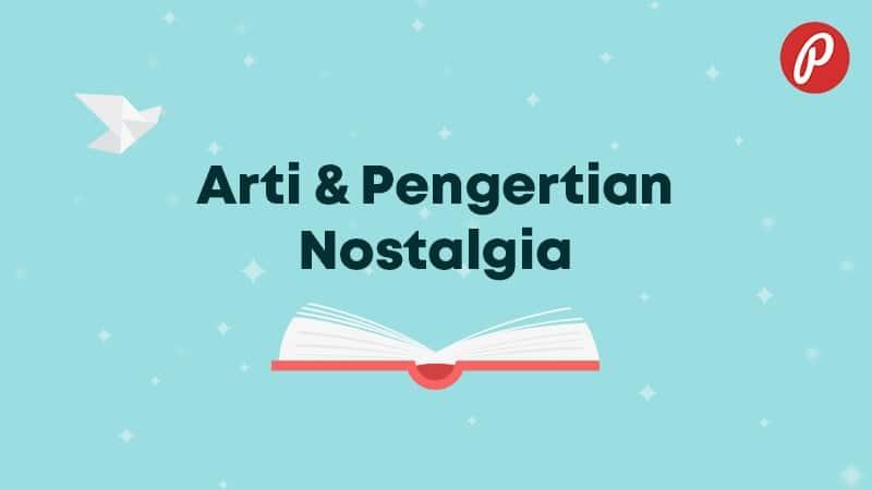 Arti & Pengertian Nostalgia - Nostalgia