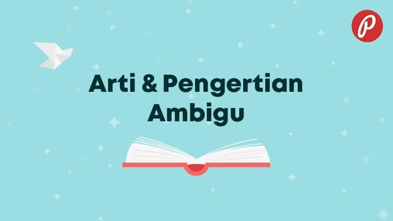 Arti & Pengertian Ambigu - Ambigu