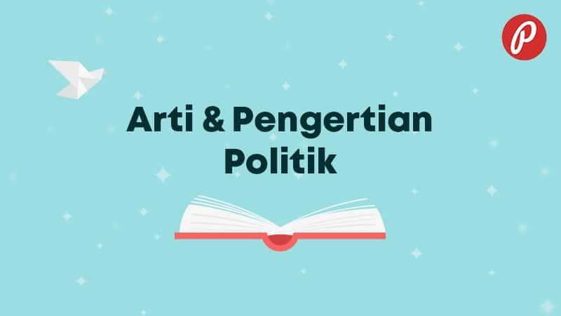 Arti & Pengertian Politik - Politik