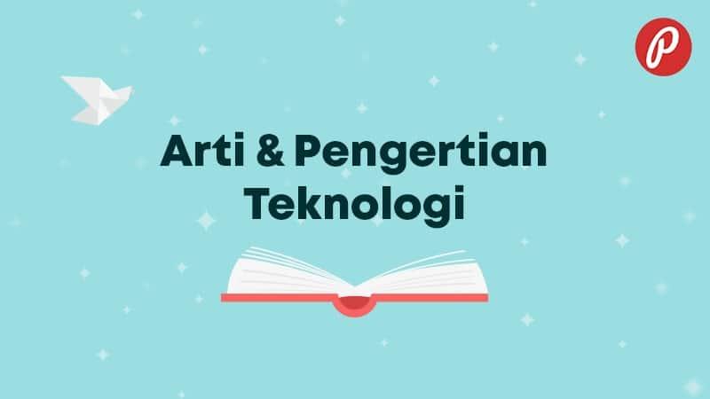 Arti & Pengertian Teknologi - Teknologi