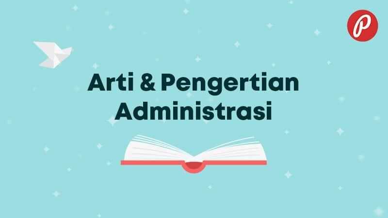 Arti & Pengertian Administrasi - Administrasi