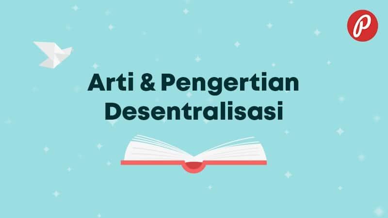 Arti & Pengertian Desentralisasi - Desentralisasi
