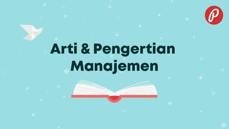 Arti & Pengertian Manajemen - Manajemen
