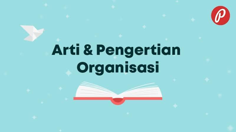 Arti & Pengertian Organisasi - Organisasi
