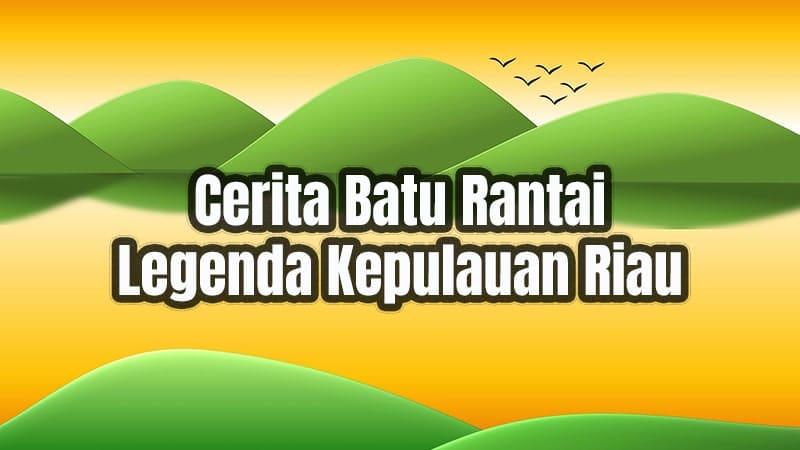 Cerita Legenda Batu Rantai Kepulauan Riau - Gambar Utama